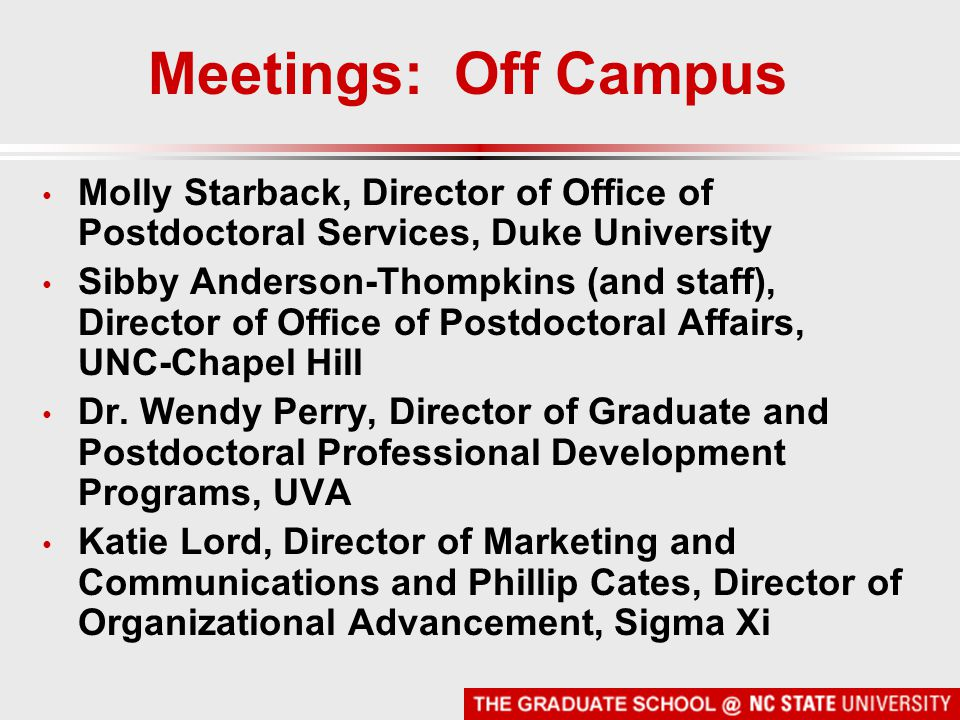 Meetings: Off Campus Molly Starback, Director of Office of Postdoctoral Services, Duke University Sibby Anderson-Thompkins (and staff), Director of Of