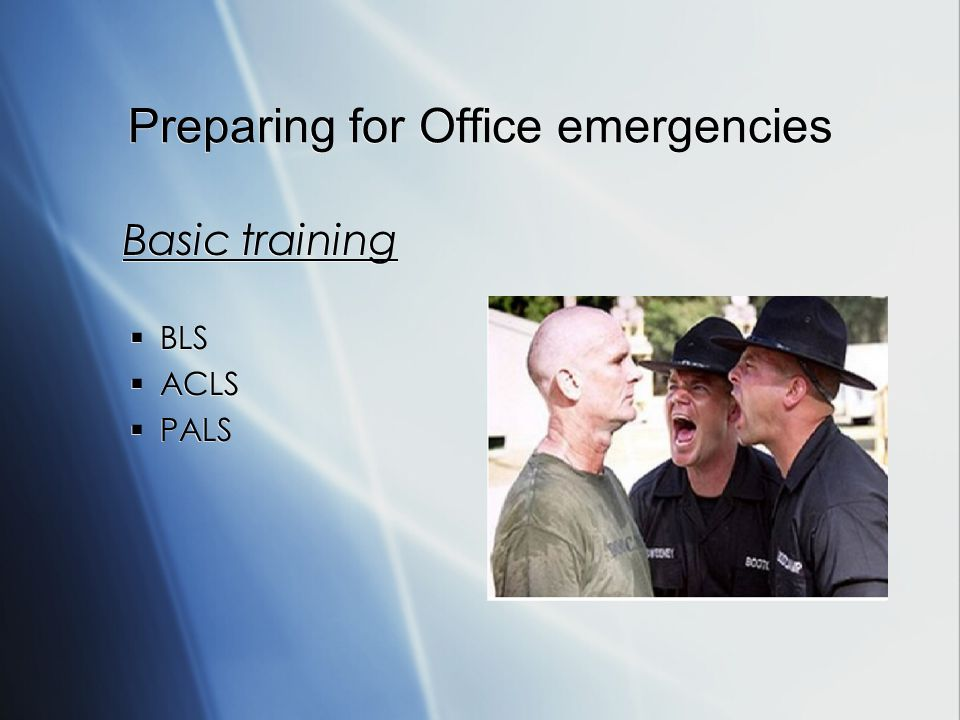 Preparing for Office emergencies Basic training BLS ACLS PALS Basic training BLS ACLS PALS