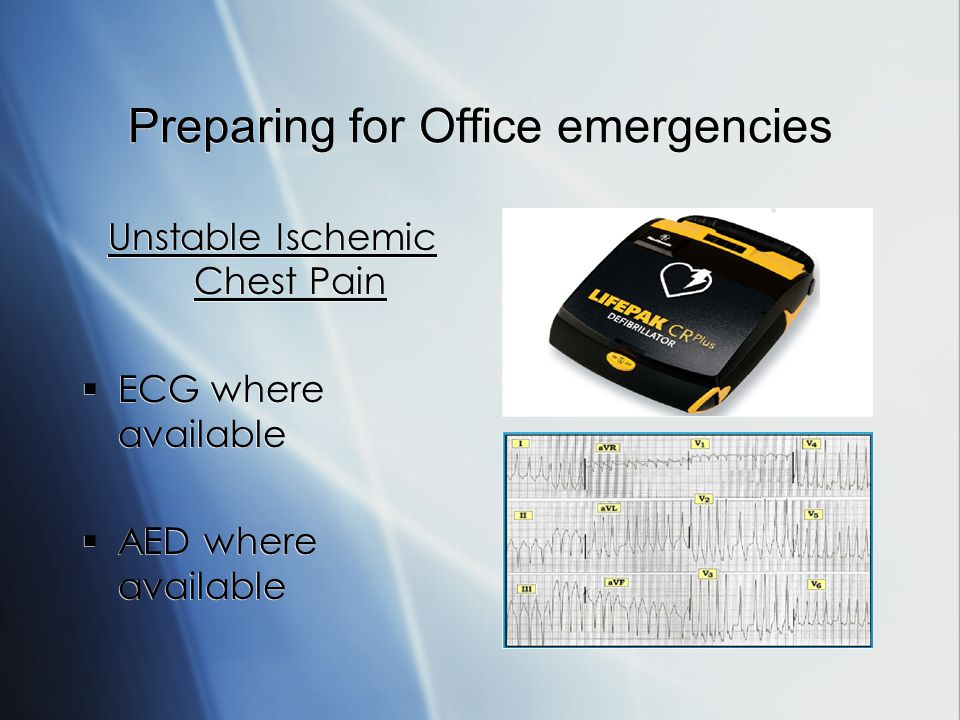 Preparing for Office emergencies Unstable Ischemic Chest Pain ECG where available AED where available Unstable Ischemic Chest Pain ECG where available AED where available