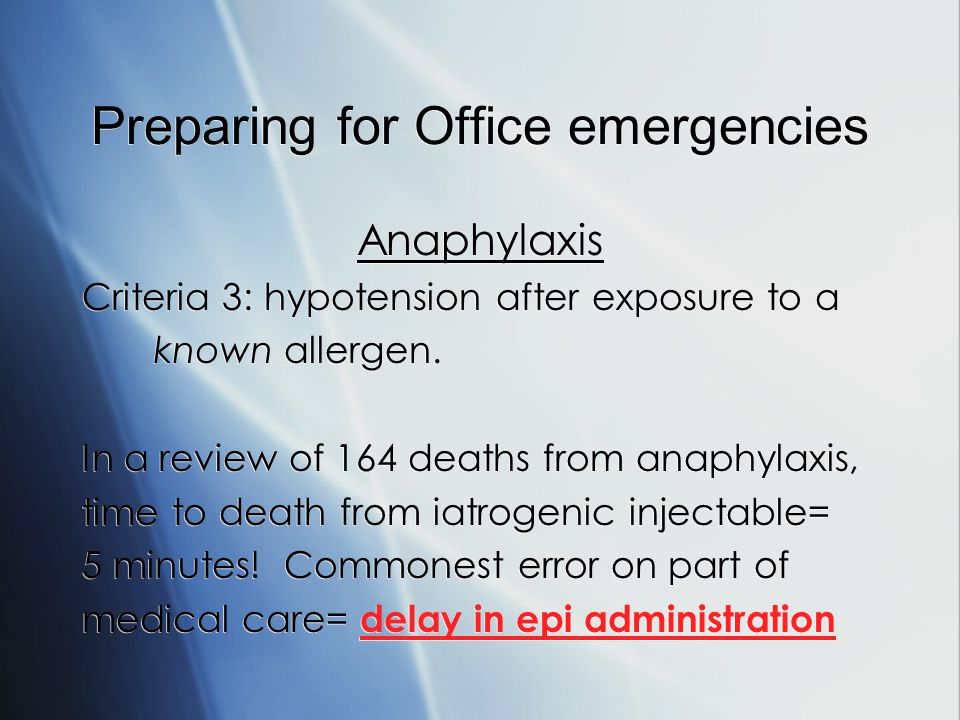 Preparing for Office emergencies Anaphylaxis Criteria 3: hypotension after exposure to a known allergen.