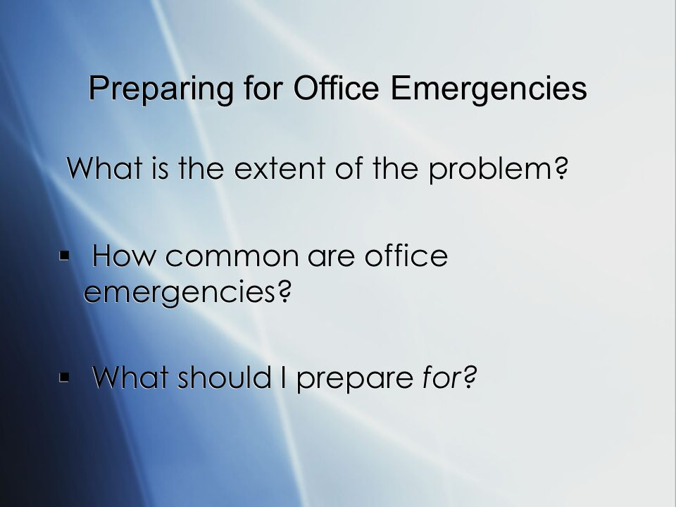 Preparing for Office Emergencies What is the extent of the problem.