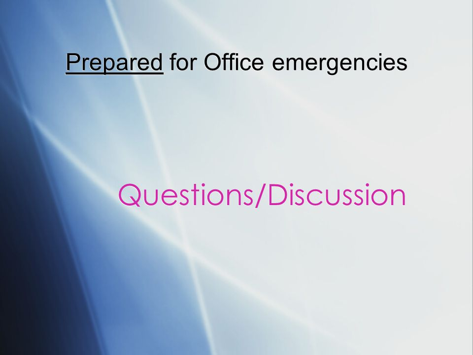 Prepared for Office emergencies Questions/Discussion Questions/Discussion