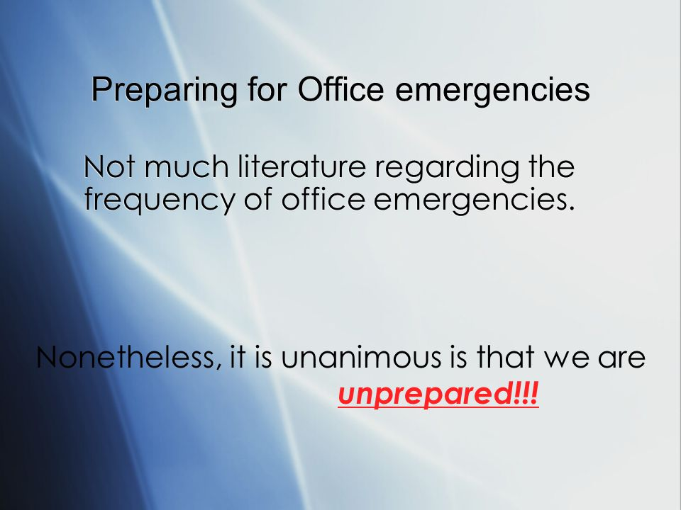 Preparing for Office emergencies Not much literature regarding the frequency of office emergencies.