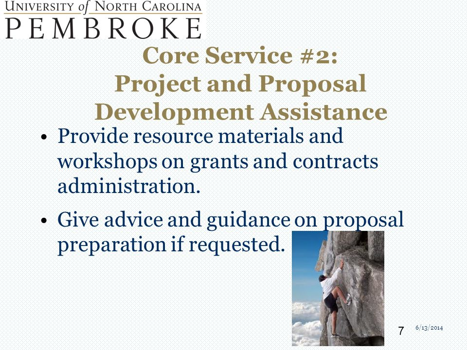 Core Service #2: Project and Proposal Development Assistance Provide resource materials and workshops on grants and contracts administration.