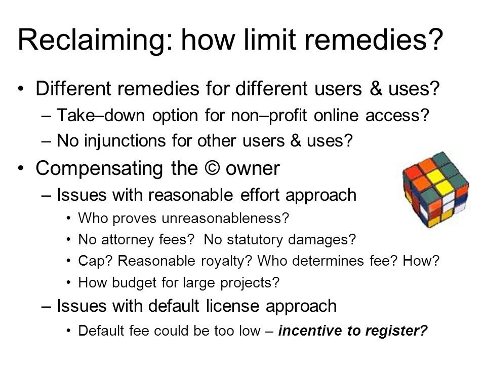 Reclaiming: how limit remedies. Different remedies for different users & uses.