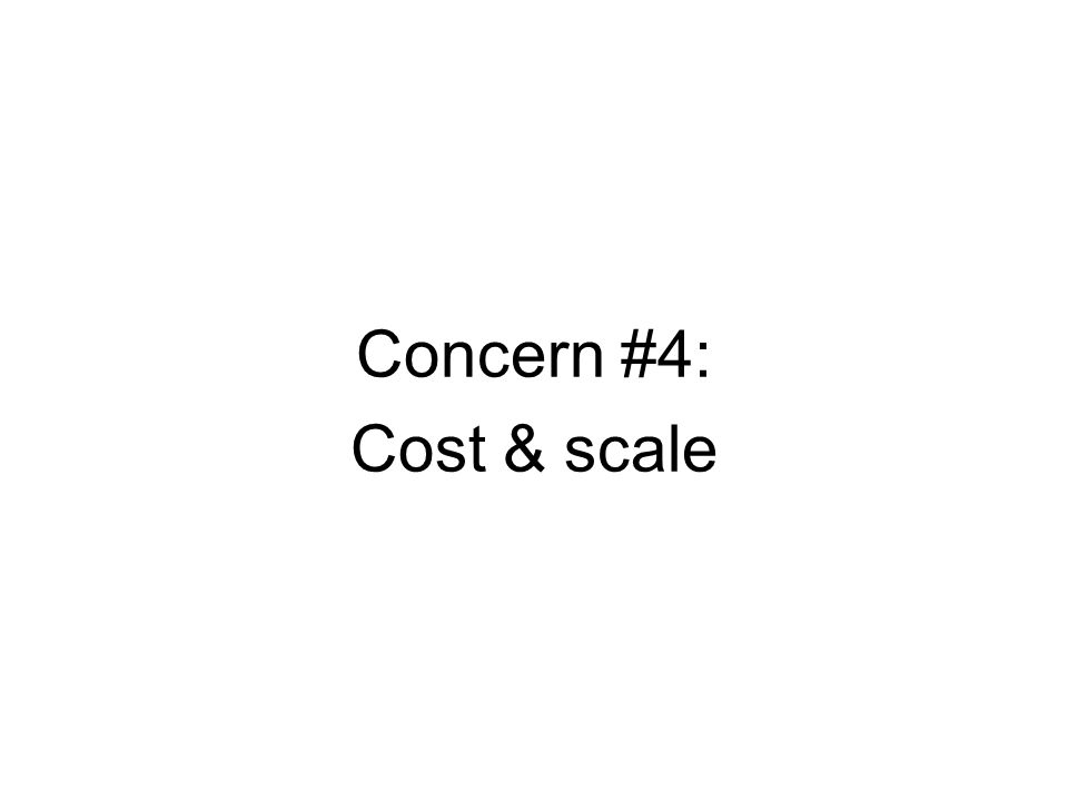 Concern #4: Cost & scale