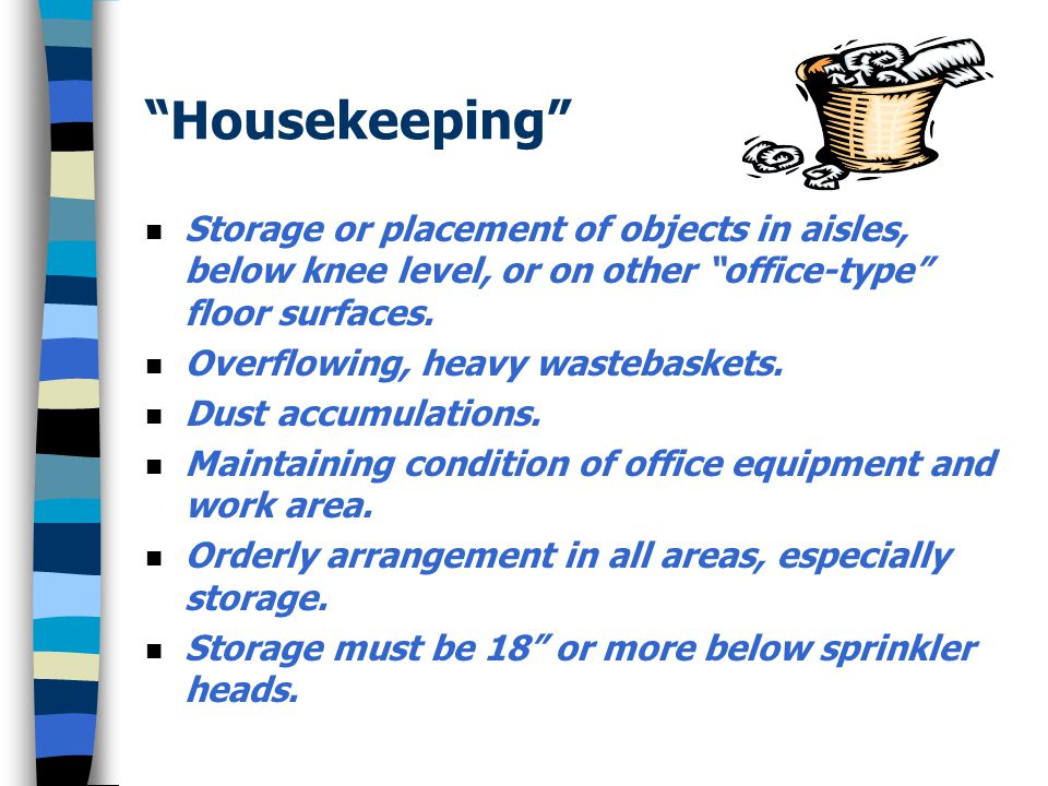 Housekeeping n Storage or placement of objects in aisles, below knee level, or on other office-type floor surfaces.
