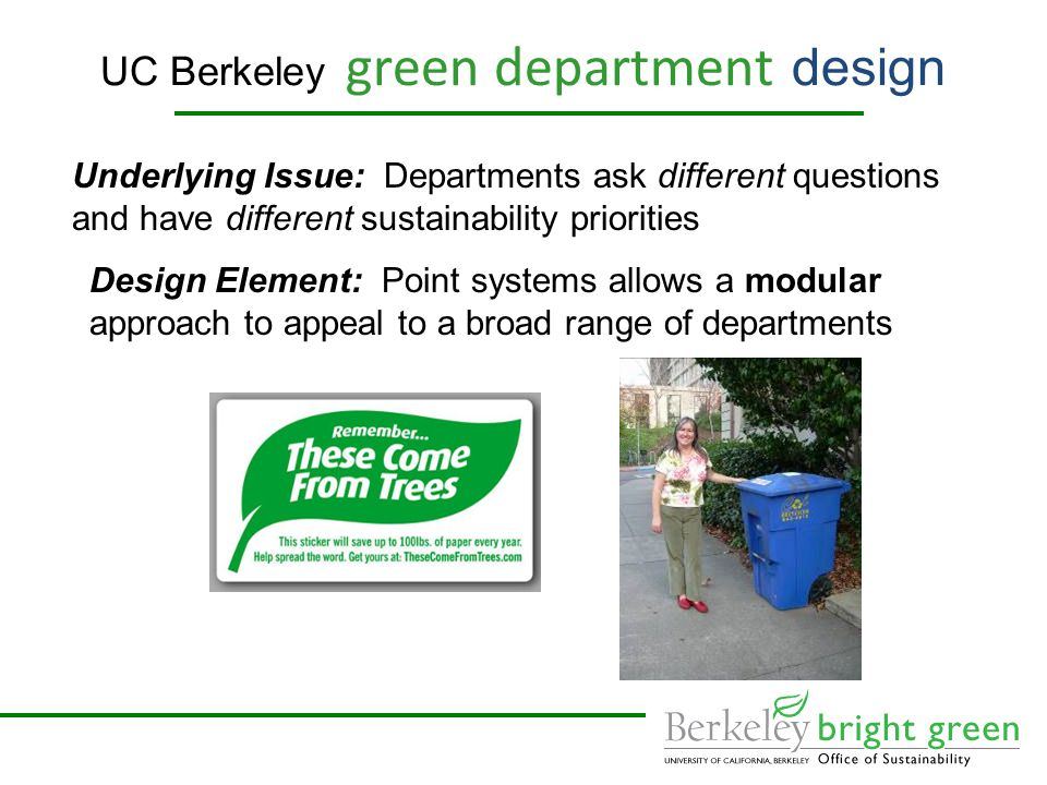 UC Berkeley green department design Underlying Issue: How to find new sustainability champions Design Element: Certification can function like informal training and reach large numbers of staff and students.