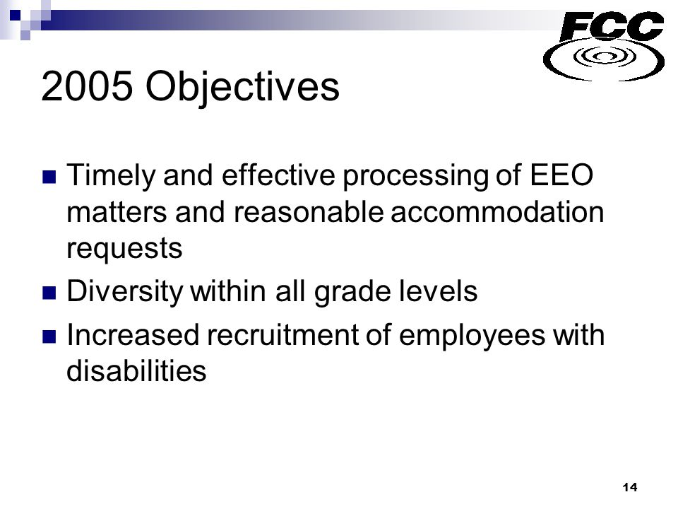 14 2005 Objectives Timely and effective processing of EEO matters and reasonable accommodation requests Diversity within all grade levels Increased re
