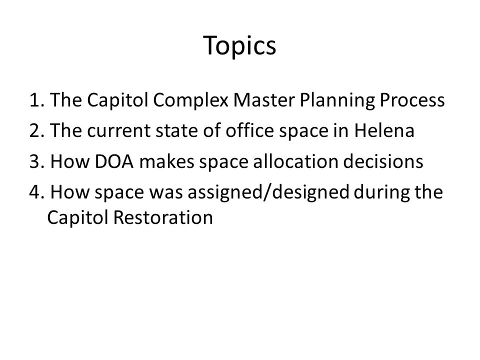 DOA Decision-Making Legislative council consult and advise DOA in assignment of space in capitol (2-17-805, (2) MCA) Legislative council shall serve as long-range building committee to recommend construction and remodeling priorities for the capitol (2-17-805, MCA)