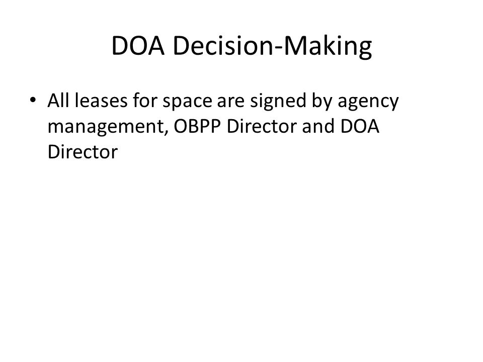 DOA Decision-Making All leases for space are signed by agency management, OBPP Director and DOA Director