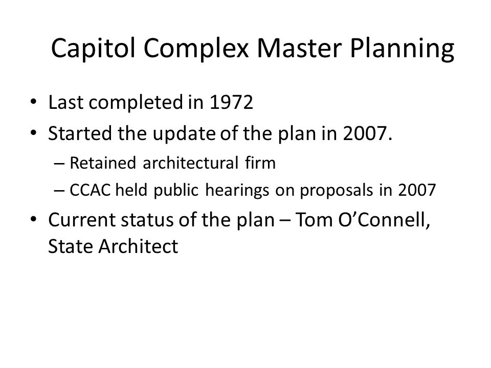 Capitol Complex Master Planning Last completed in 1972 Started the update of the plan in 2007.