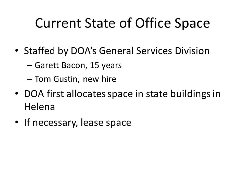 Current State of Office Space Amount of office space leased 1998-2009 in Helena – 340,000 to 660,000 square feet Amount of office space leased 1998-2009 statewide, including Helena - 785,000 to 1.5 million square feet