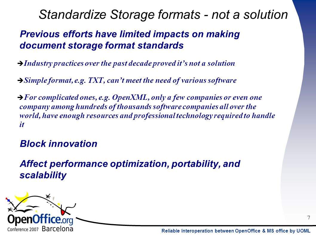 7 Reliable Interoperation between OpenOffice & MS office by UOML Standardize Storage formats - not a solution Previous efforts have limited impacts on