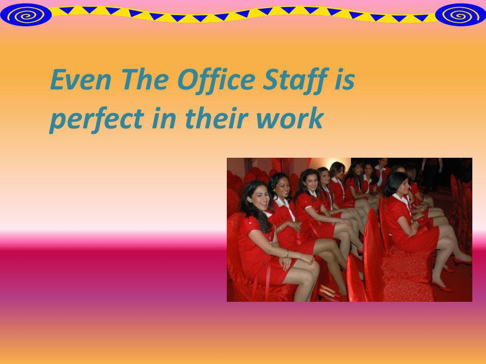 Even The Office Staff is perfect in their work