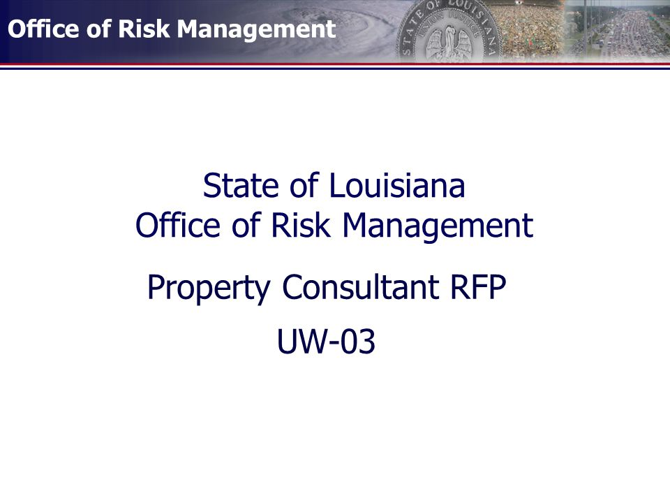 Office of Risk Management State of Louisiana Office of Risk Management Property Consultant RFP UW-03