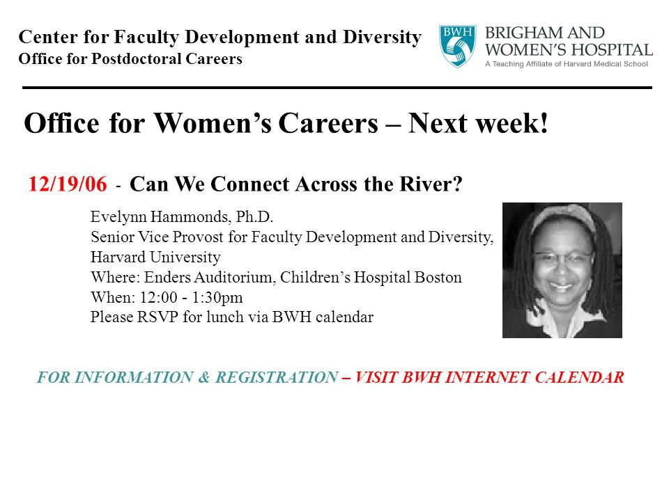 Center for Faculty Development and Diversity Office for Postdoctoral Careers Office for Womens Careers – Next week.