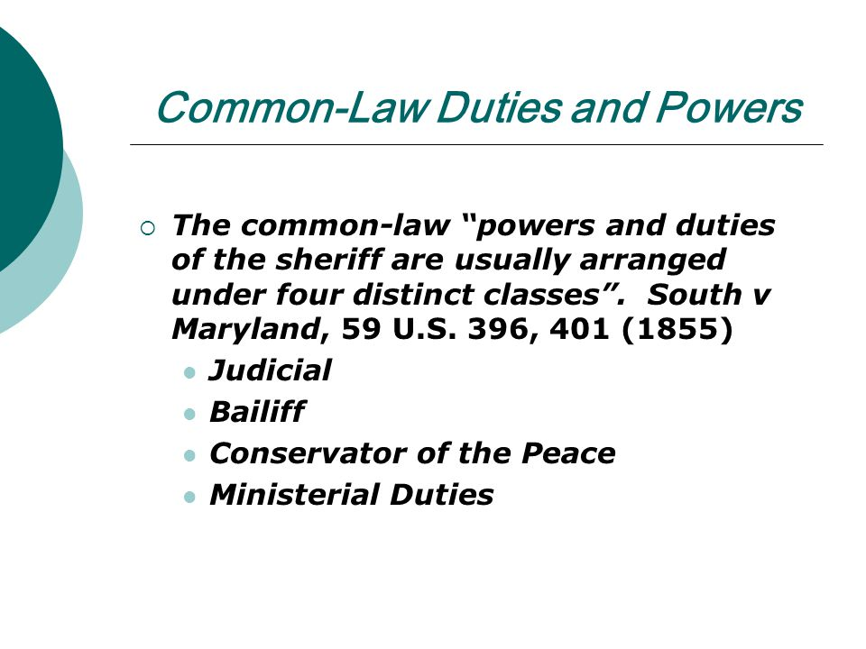 Common-Law Duties and Powers The common-law powers and duties of the sheriff are usually arranged under four distinct classes.