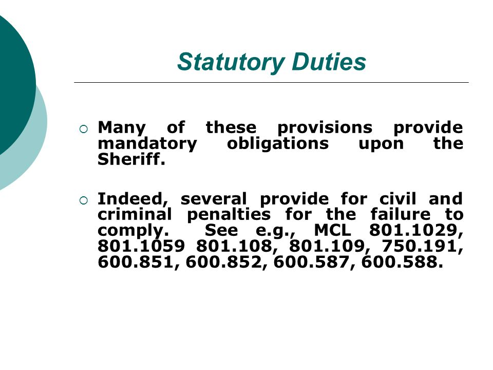 Statutory Duties Many of these provisions provide mandatory obligations upon the Sheriff.