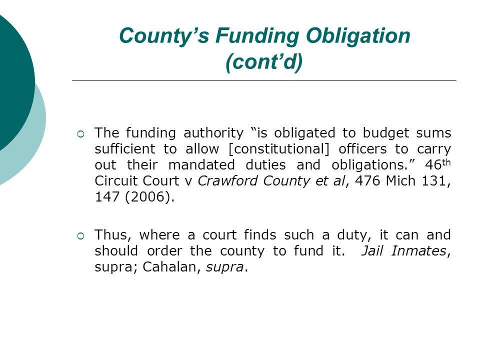 Countys Funding Obligation (contd) The funding authority is obligated to budget sums sufficient to allow [constitutional] officers to carry out their mandated duties and obligations.