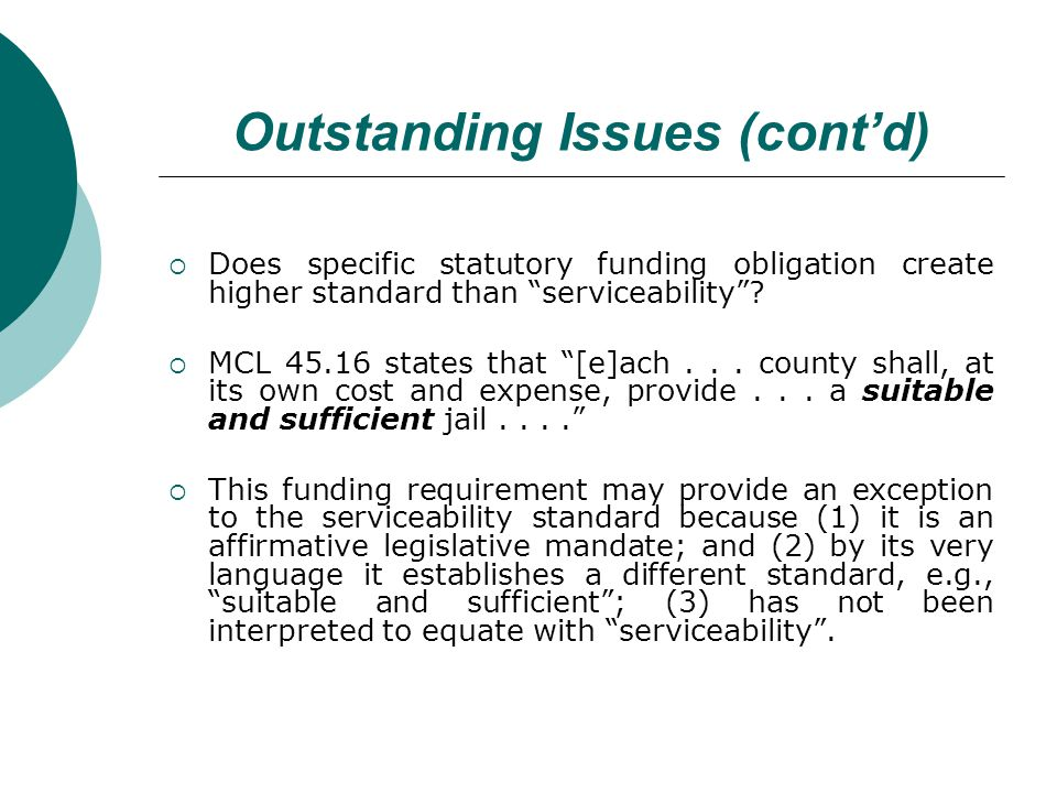 Outstanding Issues (contd) Does specific statutory funding obligation create higher standard than serviceability.