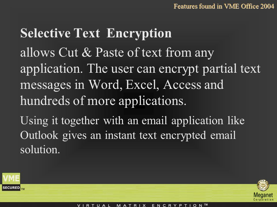 Selective Text Encryption allows Cut & Paste of text from any application.
