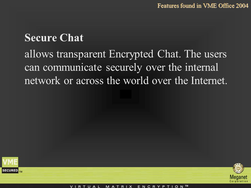 Secure Chat allows transparent Encrypted Chat.