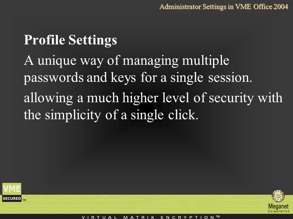 Profile Settings A unique way of managing multiple passwords and keys for a single session.