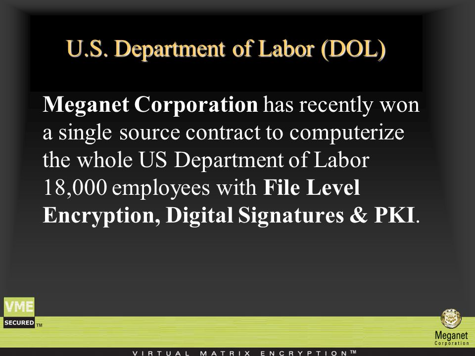 U.S. Department of Labor (DOL) Meganet Corporation has recently won a single source contract to computerize the whole US Department of Labor 18,000 em