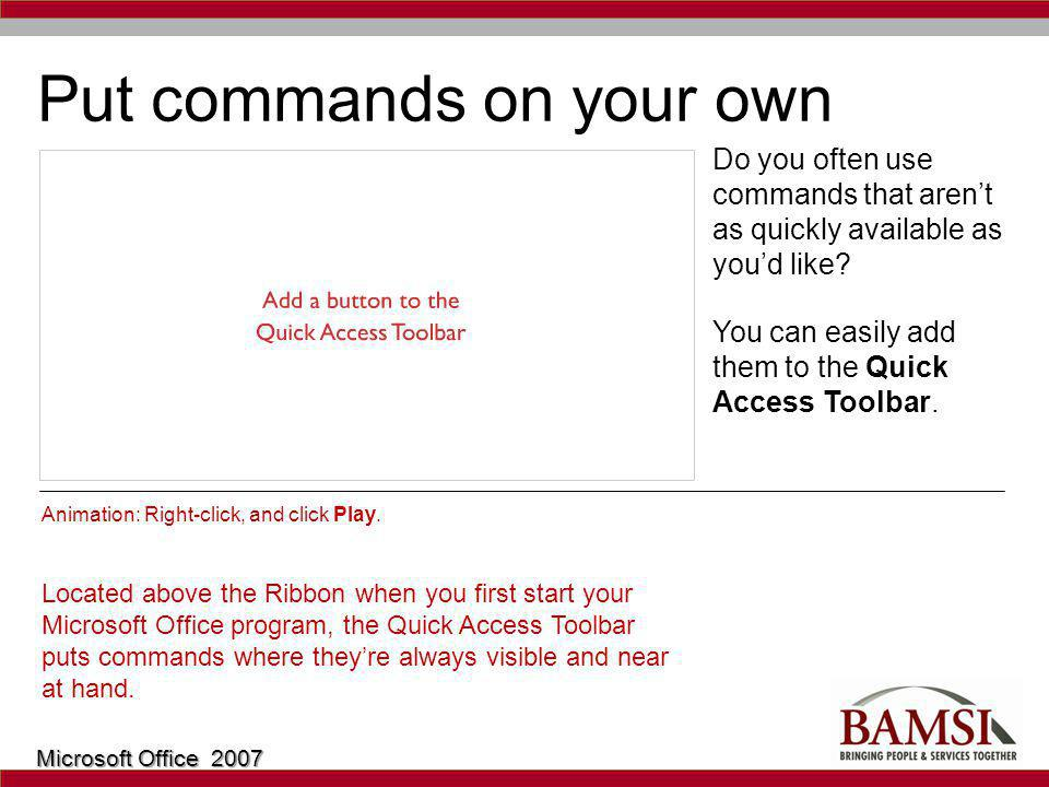 Put commands on your own toolbar Do you often use commands that arent as quickly available as youd like.