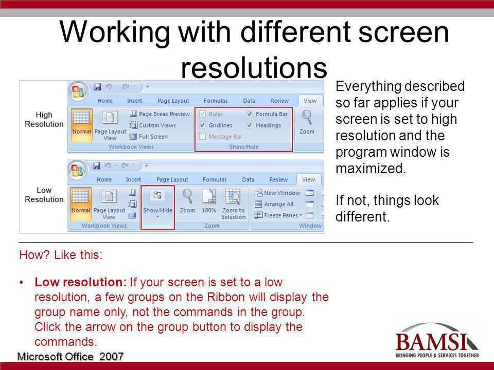 Working with different screen resolutions Everything described so far applies if your screen is set to high resolution and the program window is maximized.