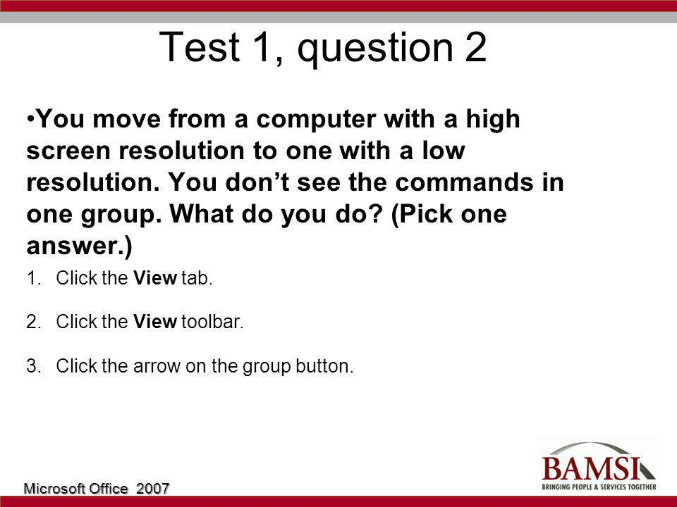 Test 1, question 2 You move from a computer with a high screen resolution to one with a low resolution.
