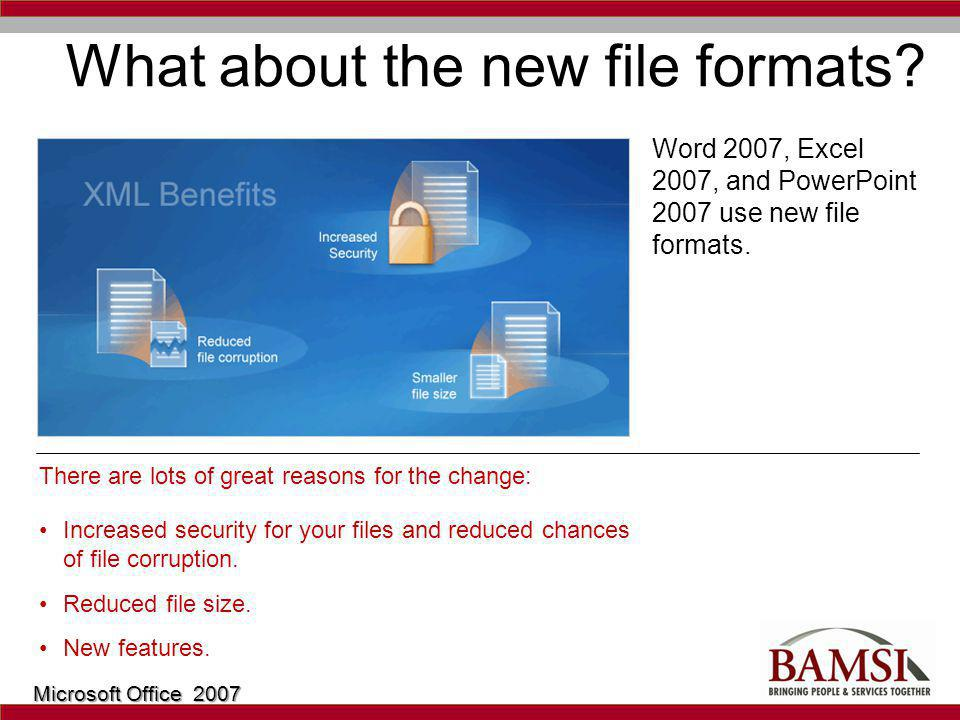 What about the new file formats. Word 2007, Excel 2007, and PowerPoint 2007 use new file formats.