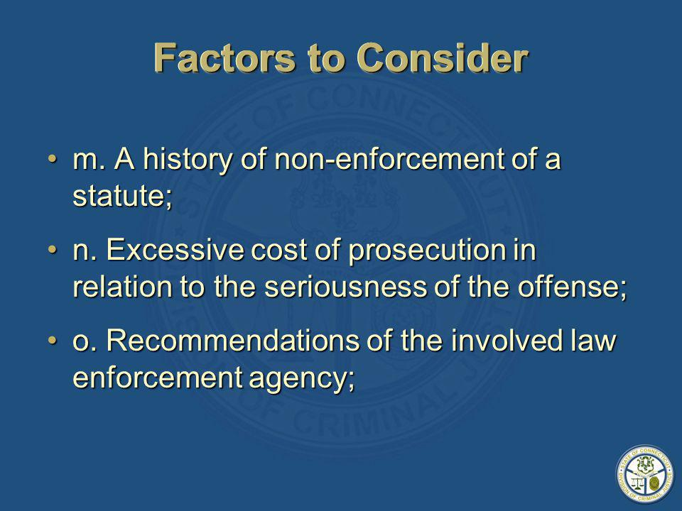 Factors to Consider m. A history of non-enforcement of a statute;m.