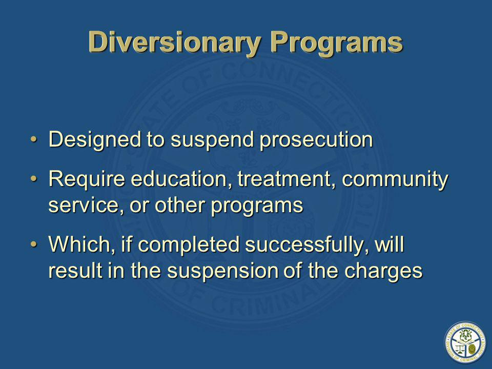 Designed to suspend prosecutionDesigned to suspend prosecution Require education, treatment, community service, or other programsRequire education, treatment, community service, or other programs Which, if completed successfully, will result in the suspension of the chargesWhich, if completed successfully, will result in the suspension of the charges