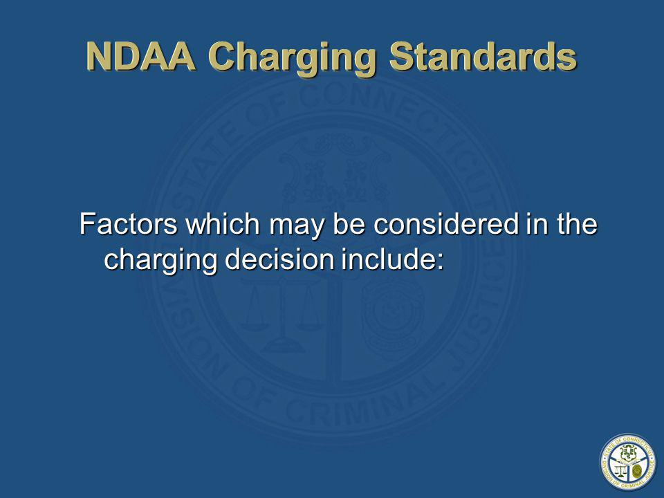 NDAA Charging Standards Factors which may be considered in the charging decision include: