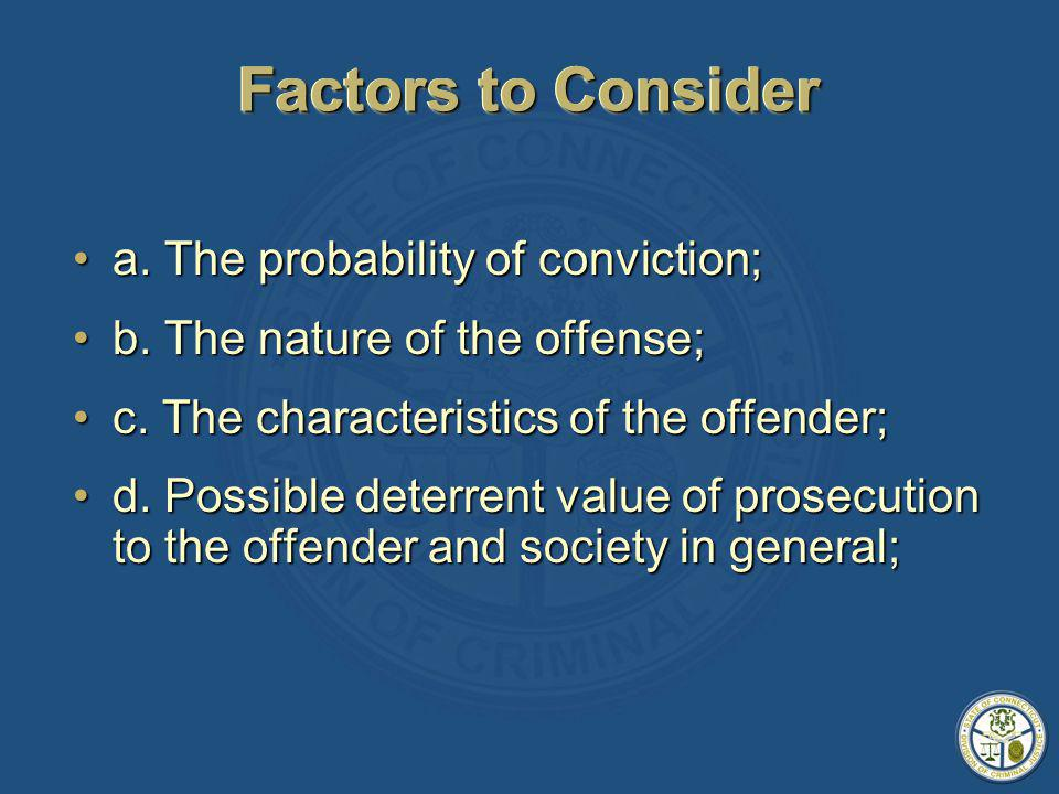 Factors to Consider e.Likelihood of prosecution by another criminal justice authority;e.