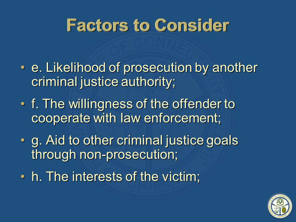 Factors to Consider e. Likelihood of prosecution by another criminal justice authority;e.