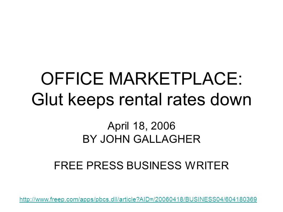OFFICE MARKETPLACE: Glut keeps rental rates down April 18, 2006 BY JOHN GALLAGHER FREE PRESS BUSINESS WRITER http://www.freep.com/apps/pbcs.dll/article AID=/20060418/BUSINESS04/604180369