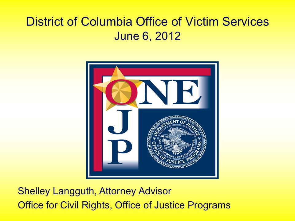 District of Columbia Office of Victim Services June 6, 2012 Shelley Langguth, Attorney Advisor Office for Civil Rights, Office of Justice Programs