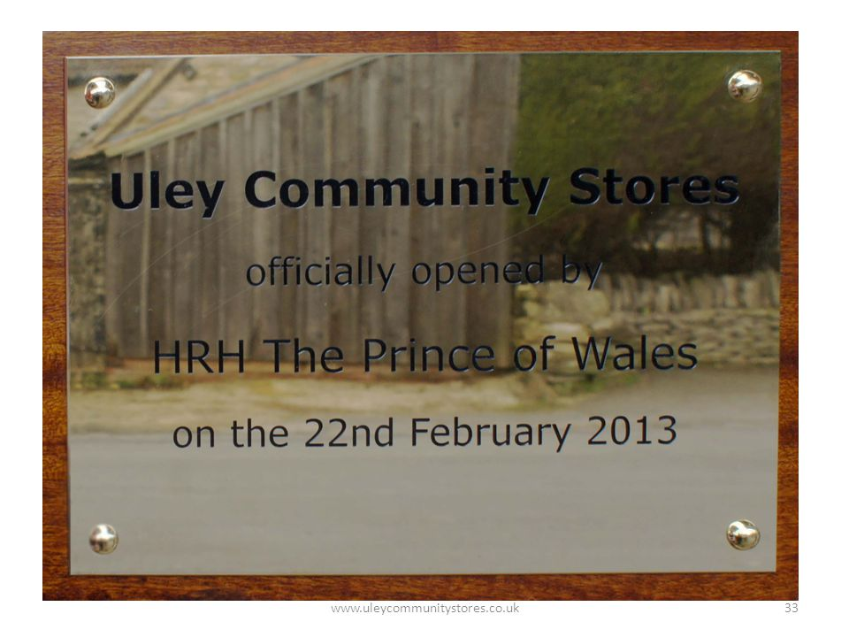 33 Uley Community Stores officially opened by HRH The Prince of Wales on the 22nd February 2013 www.uleycommunitystores.co.uk