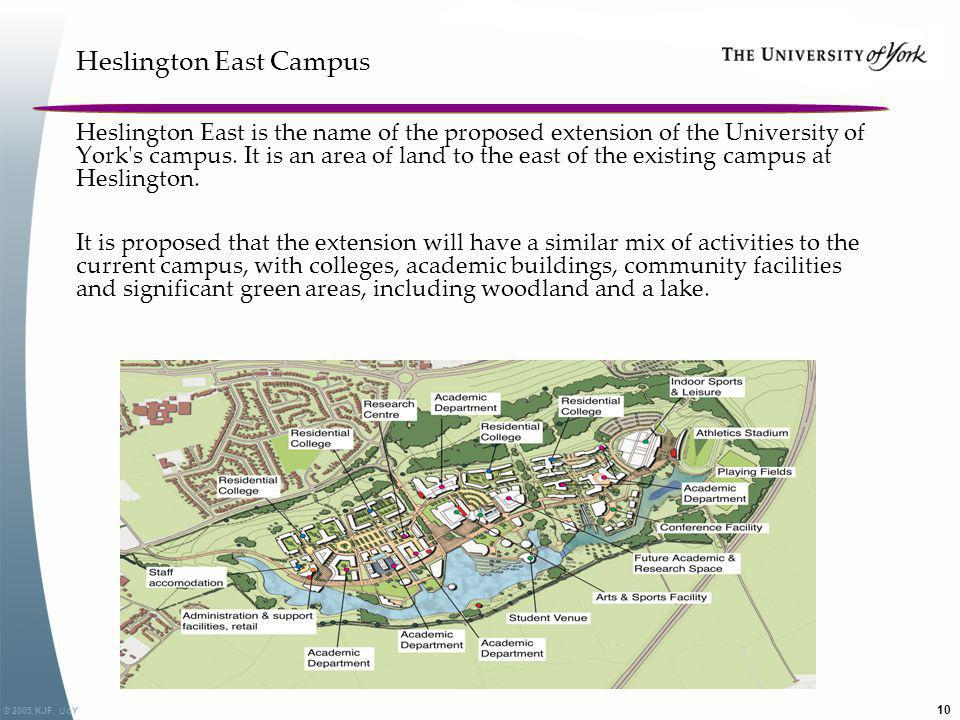 © 2005,KJF, UoY 10 Heslington East Campus Heslington East is the name of the proposed extension of the University of York's campus. It is an area of l