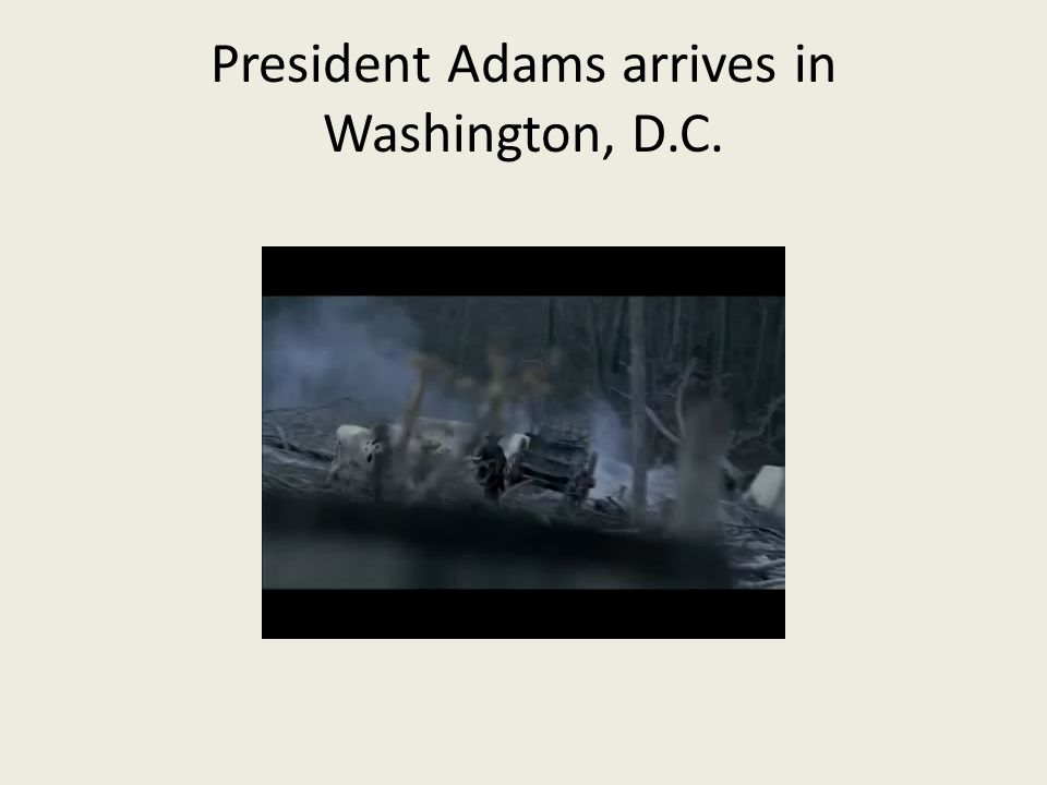 President Adams arrives in Washington, D.C.