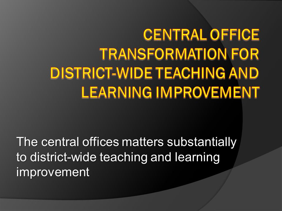 The central offices matters substantially to district-wide teaching and learning improvement