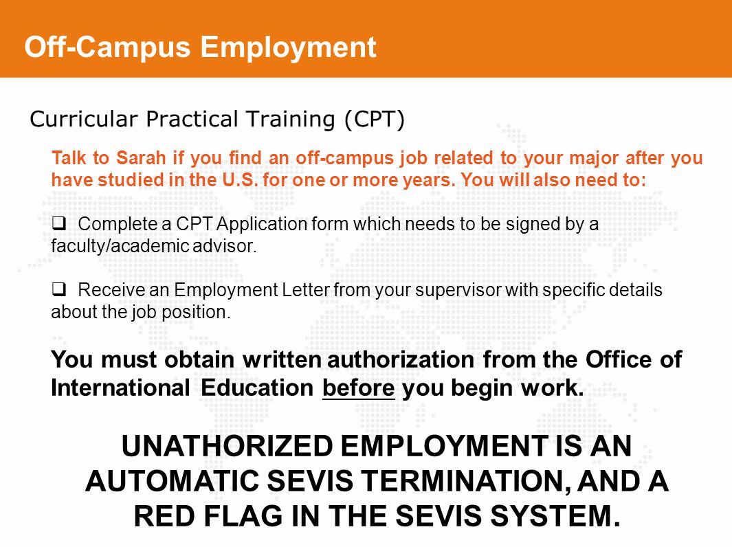 Off-Campus Employment Curricular Practical Training (CPT) Talk to Sarah if you find an off-campus job related to your major after you have studied in