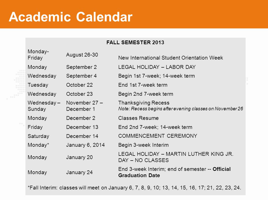 Academic Calendar FALL SEMESTER 2013 Monday- Friday August 26-30 New International Student Orientation Week MondaySeptember 2 LEGAL HOLIDAY – LABOR DA
