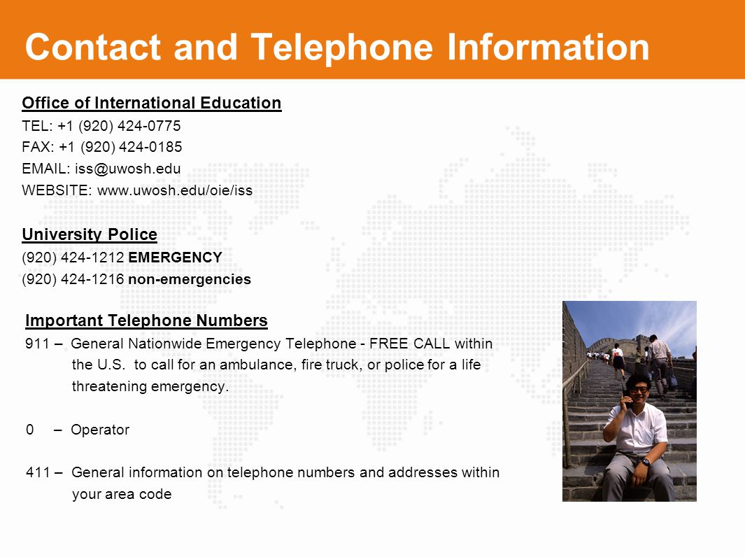 Contact and Telephone Information Office of International Education TEL: +1 (920) 424-0775 FAX: +1 (920) 424-0185 EMAIL: iss@uwosh.edu WEBSITE: www.uw