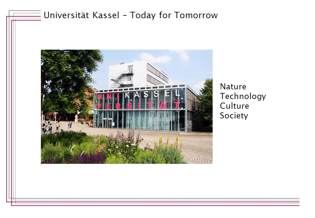 Universität Kassel – Today for Tomorrow Nature Technology Culture Society
