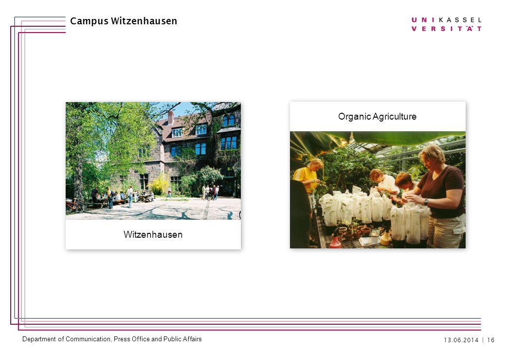 Department of Communication, Press Office and Public Affairs 13.06.2014 | 16 Organic Agriculture Campus Witzenhausen Witzenhausen