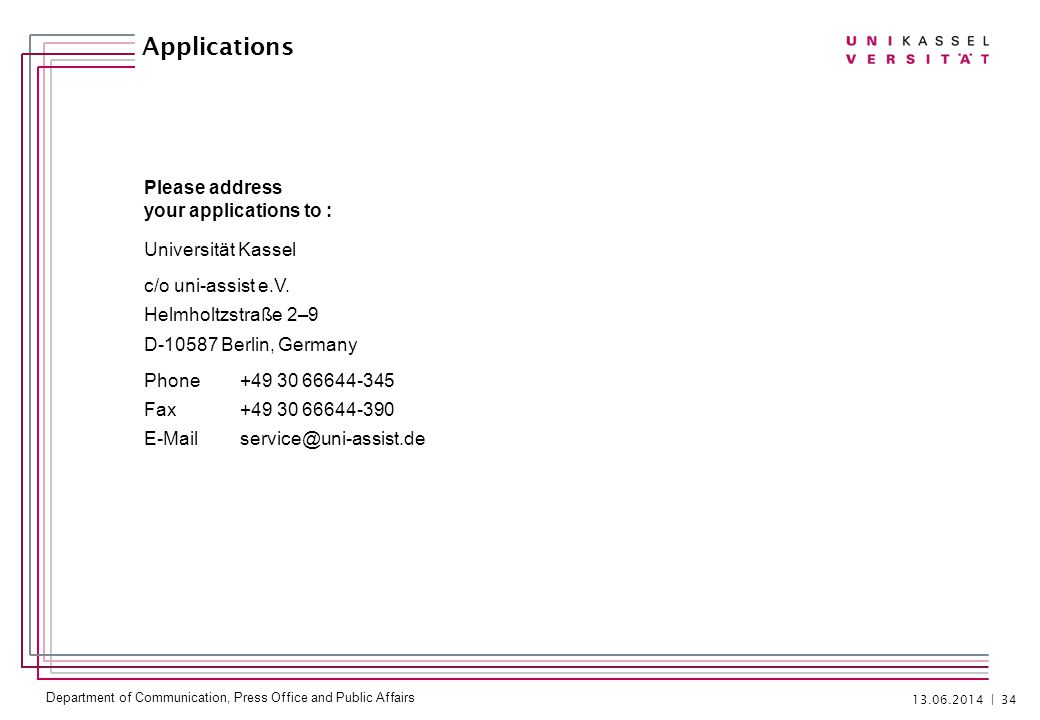 Department of Communication, Press Office and Public Affairs | 34 Applications Please address your applications to : Universität Kassel c/o uni-assist e.V.